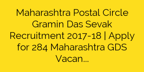 Maharashtra Postal Circle Gramin Das Sevak Recruitment 2017-18 | Apply for 284 Maharashtra GDS Vacancies