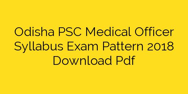 Odisha PSC Medical Officer Syllabus Exam Pattern 2018 Download Pdf