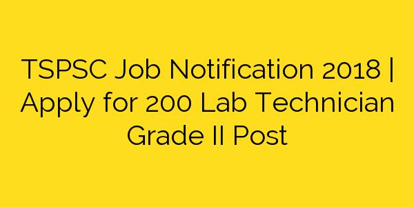 TSPSC Job Notification 2018 | Apply for 200 Lab Technician Grade II Post