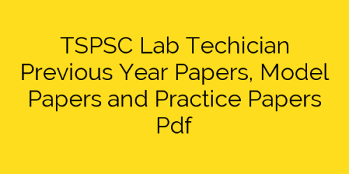 TSPSC Lab Techician Previous Year Papers, Model Papers and Practice Papers Pdf