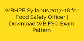 WBHRB Syllabus 2017-18 for Food Safety Officer | Download WB FSO Exam Pattern