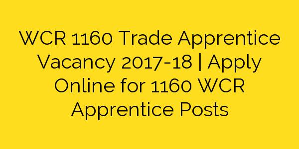 WCR 1160 Trade Apprentice Vacancy 2017-18 | Apply Online for 1160 WCR Apprentice Posts