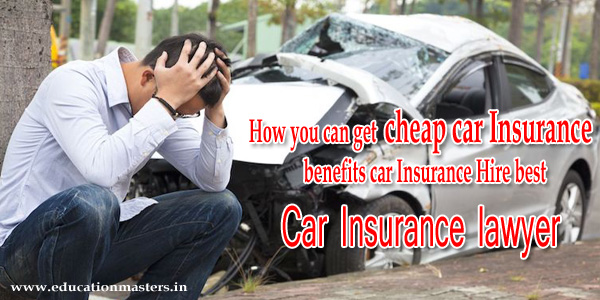 How you can get cheap car Insurance in USA   benefits car Insurance and lawyer