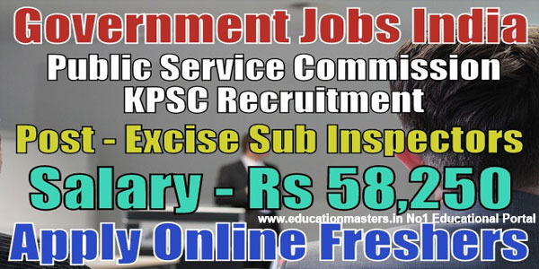 excise si recruitment 2018,Latest Recruitment KPSC For 59 Excise,KPSC Recruitment,KPSC Recruitment 2018 Apply Online,59 Excise Sub Inspector Vacancies