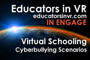ENGAGE Educatgors in VR Virtual Schooling Cyberbullying Scenarios.