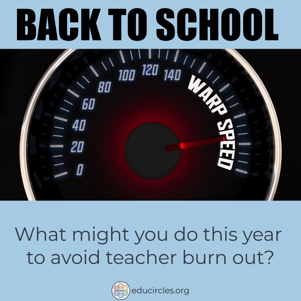 Back to School Warp Speed! What might you do this year to avoid teacher burn out?
