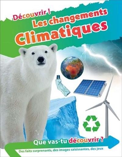 Un livre pour enfant sur les changements climatiques intitulé: Découvrir les changements climatiques