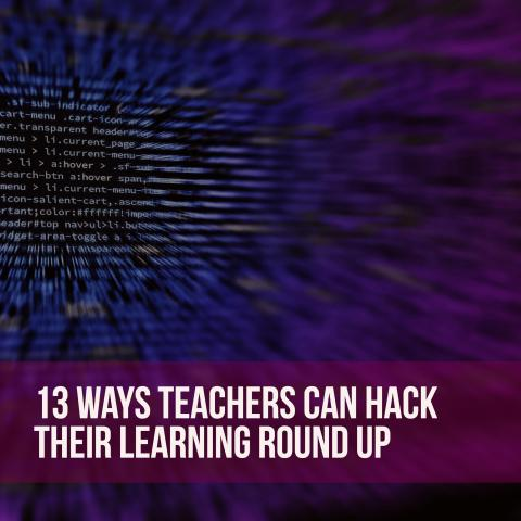 13-ways-teachers-can-hack-their-learning-round-up