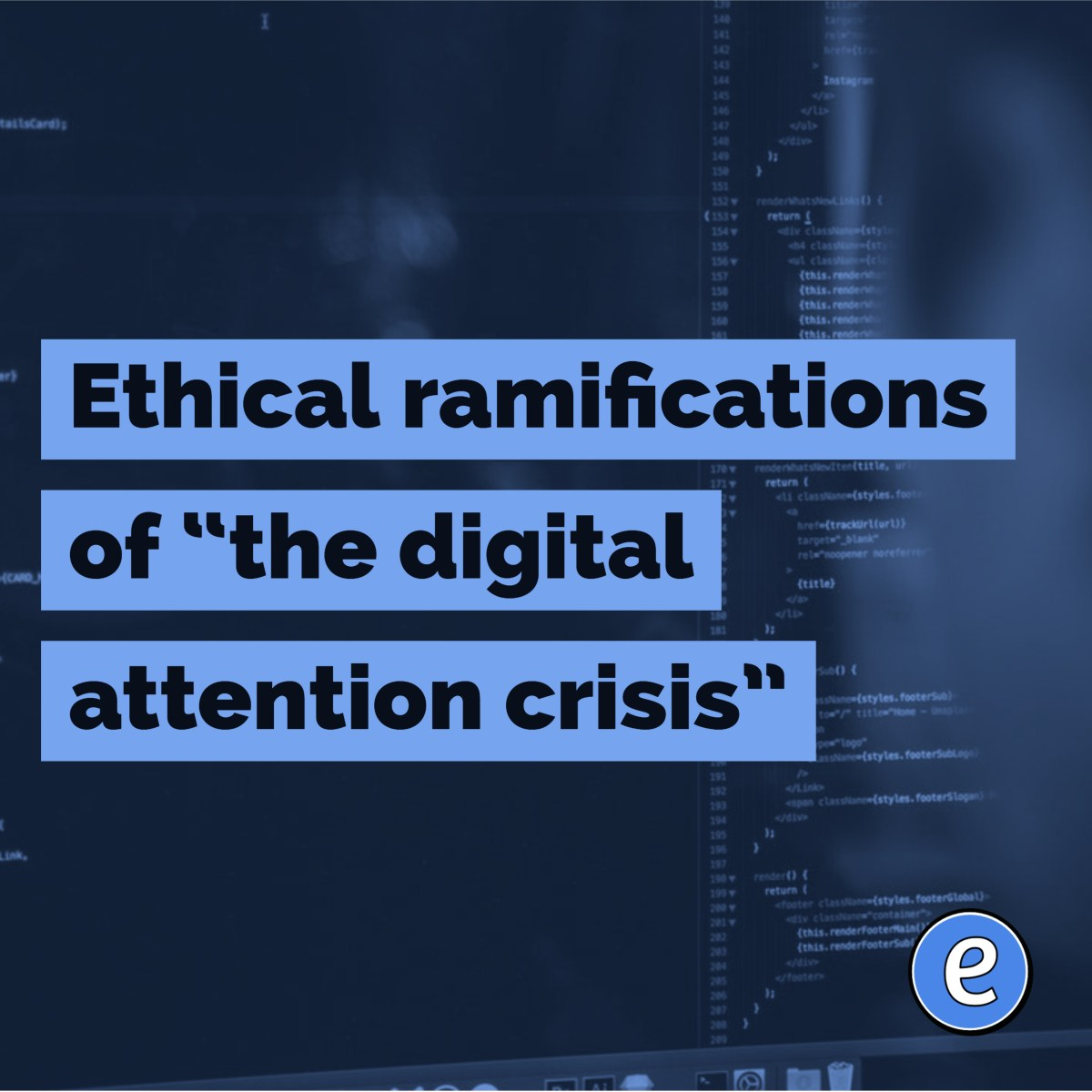 "Ethical ramifications of ""the digital attention crisis"""