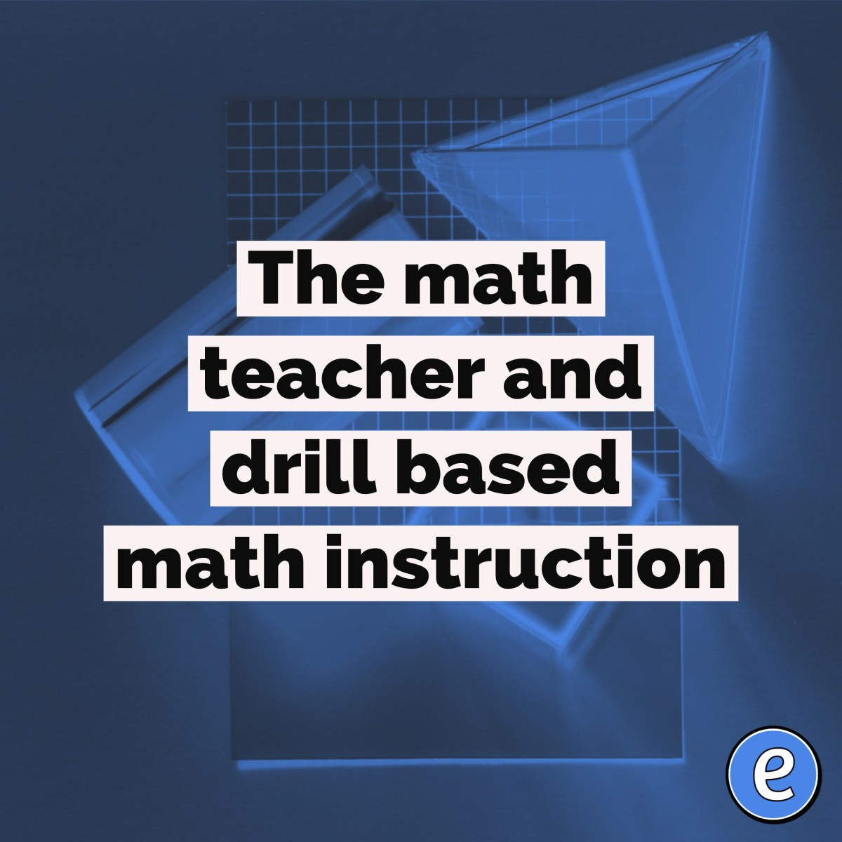 The math teacher and drill based math instruction