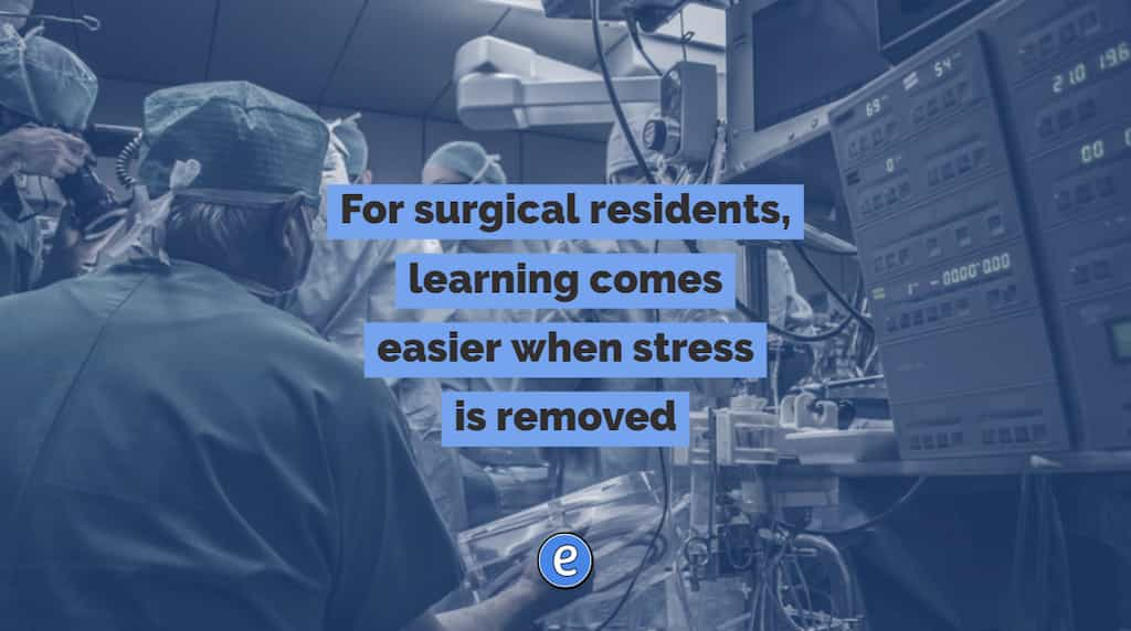 For surgical residents, learning comes easier when stress is removed
