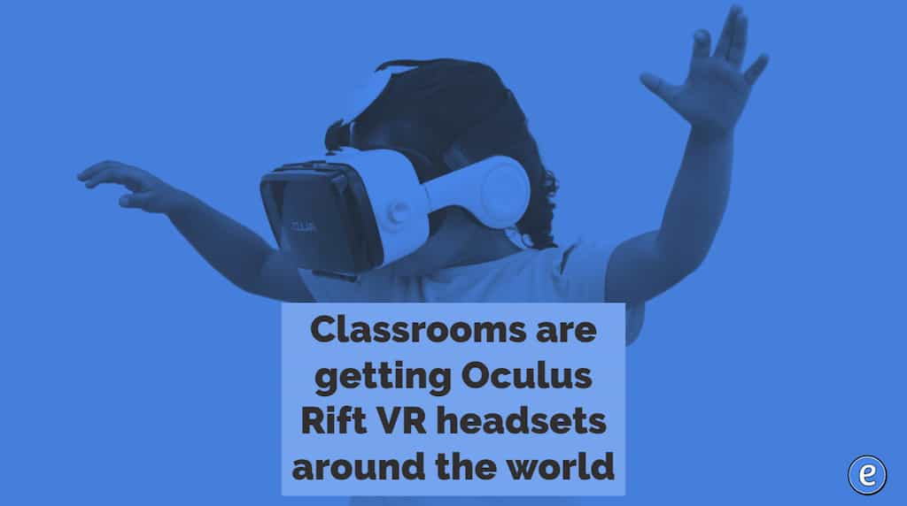 Classrooms are getting Oculus Rift VR headsets around the world
