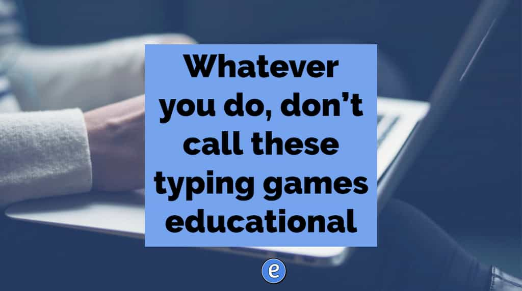 Whatever you do, don't call these typing games educational