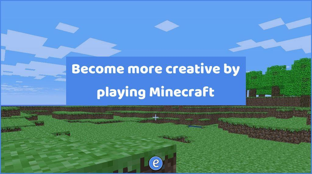 Become more creative by playing Minecraft