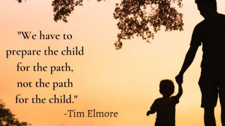 Prepare the child for the path, not the path for the child