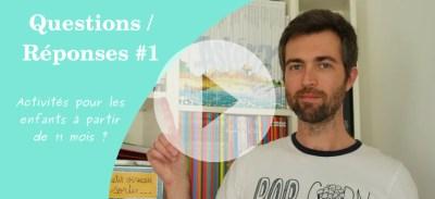[Vidéo] Questions / Réponses #1 : Quelles activités pour les enfants à partir de 11 mois