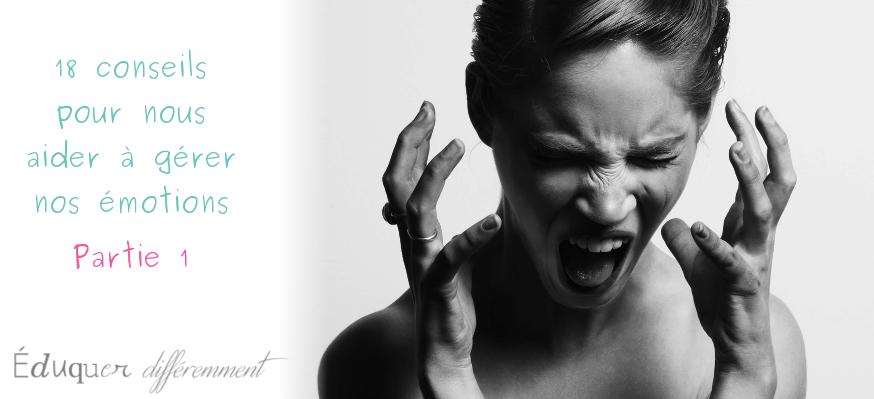 18 conseils pour nous aider à gérer nos émotions (Partie 1)
