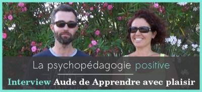 [Vidéo] Psychopédagogie positive : les conseils de Aude