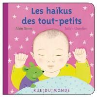Les haïkus des tout-petits (Alain Serres)