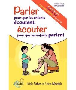 Parler pour que les enfants écoutent, écouter pour que les enfants parlent - Adele Faber et Elaine Mazlich