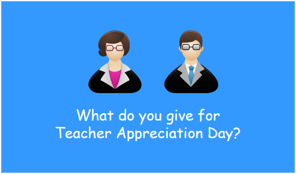 What do you give for Teacher Appreciation Day