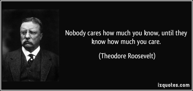 quote-nobody-cares-how-much-you-know-until-they-know-how-much-you-care-theodore-roosevelt-158063