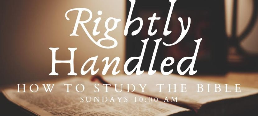 Rightly Handled:  How To Study The Bible