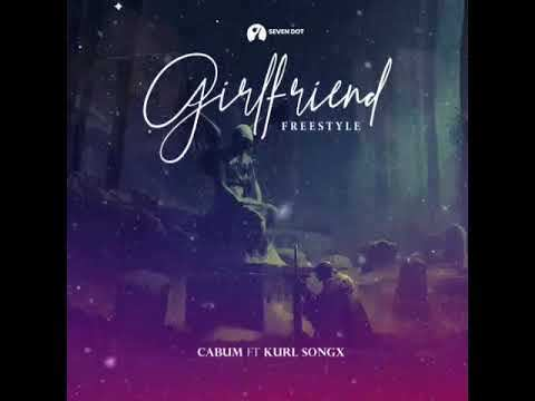 Cabum - Girlfriend Freestyle Ft. Kurl Songs Mp3 Audio Download