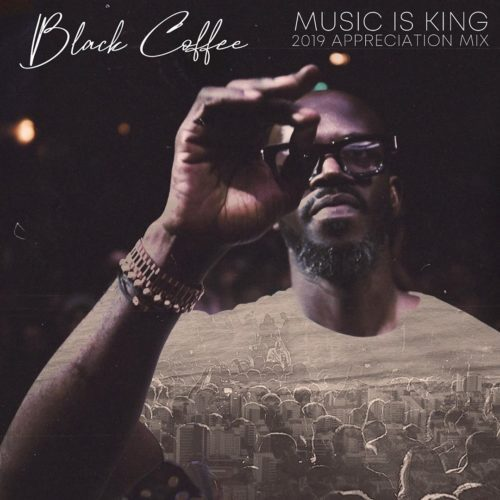 Black Coffee - Music is King 2019 Appreciation Mix (DJ Mix) Mp3 Audio Download