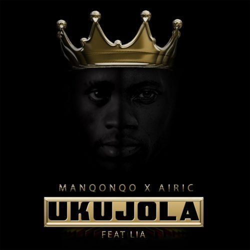 Manqonqo & Airic Ft. LIA - Ukujola Mp3 Audio Download