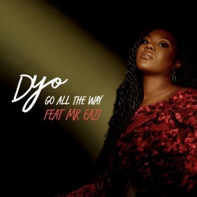 Dyo Ft. Mr Eazi - Go All The Way Mp3 Audio Downloady