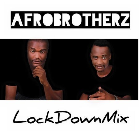 Afro Brotherz - Lockdown Mix Mp3 Audio Download