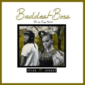 MzVee - Baddest Boss Ft. Mugeez Mp3