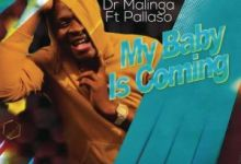 Dr Malinga - My Baby Is Coming Ft. Pallaso Mp3 Audio Download