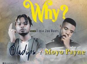 Oladips Ft. Moyo Payne - Why Mp3 Audio Download