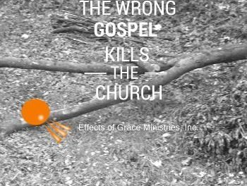 The Wrong Gospel Kills the Church