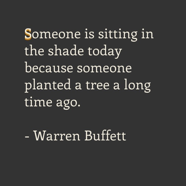 Someone is sittng in the shade today because someone planted a tree a long time ago