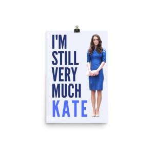 """""""I'm Still Kate"""" Poster"""