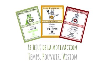Le je(u) de la motivAction : Temps Pouvoir Vision