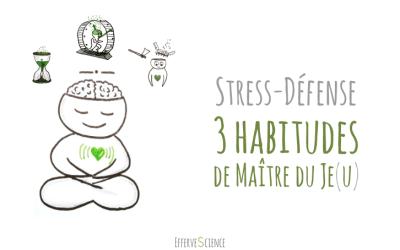 Stress-défense : 3 habitudes de Maître du Je(u)