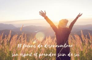 15 façons de désencombrer son esprit et prendre soin de soi