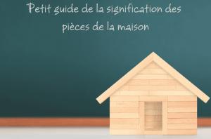 Petit guide de la signification des pièces de la maison