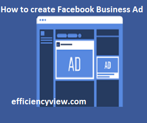 How to create Facebook Business Ad to reach billions of customers