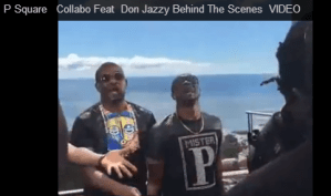 Watch P-Square Ft. Don Jazzy – Collabo: Behind The Scene Clip