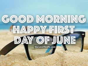 Happy New Month!  June is Here