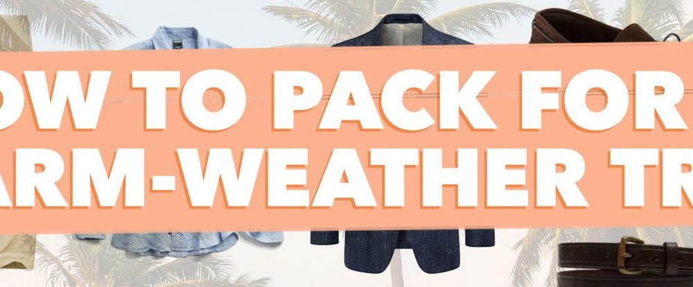 Packing Tips For Men: How To Pack for a Warm-Weather Trip