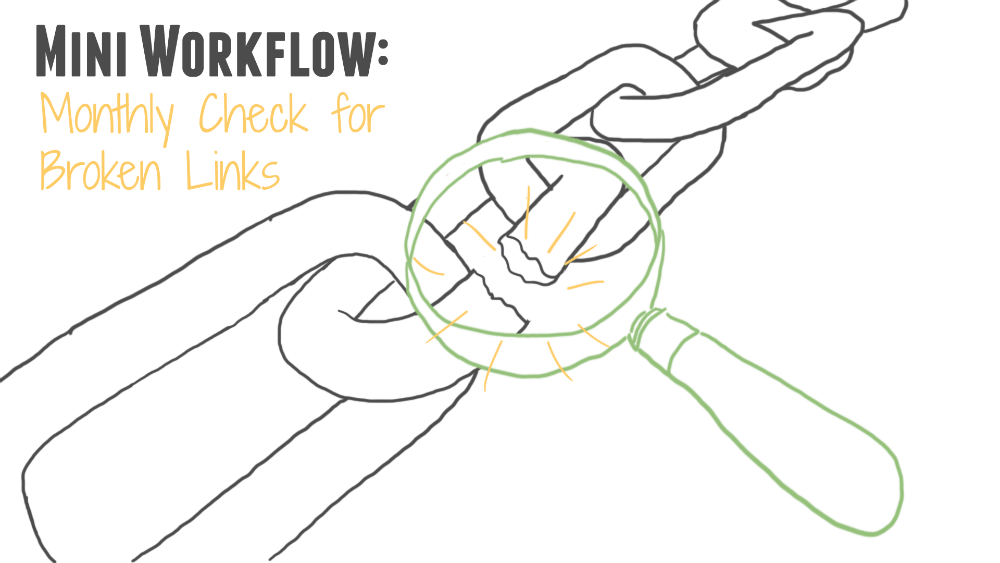 Monthly Broken Link Check: The Tiny Workflow