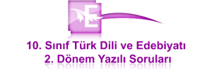10. Sınıf Türk Dili ve Edebiyatı 2. Dönem Yazılı Soruları