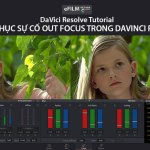 Khắc phục sự cố Out Focus Footage với Davinci Resolve