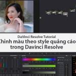 Hướng dẫn chỉnh màu theo style Quảng Cáo trong Davinci Resolve